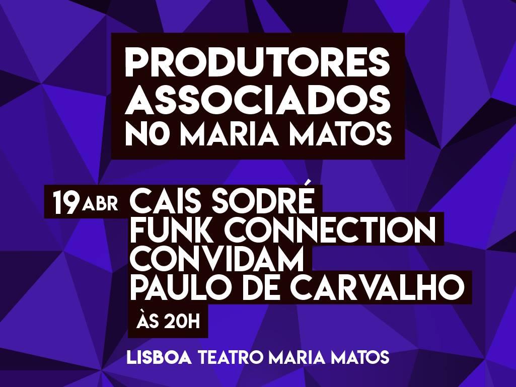 PRODUTORES ASSOCIADOS NO MARIA MATOS - Cais Sodré Funk Connection convidam Paulo de Carvalho