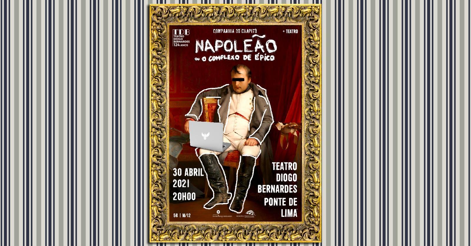 Napoleão ou O Complexo de Épico, pela Companhia do Chapitô - Teatro Diogo Bernardes | Ponte de Lima
