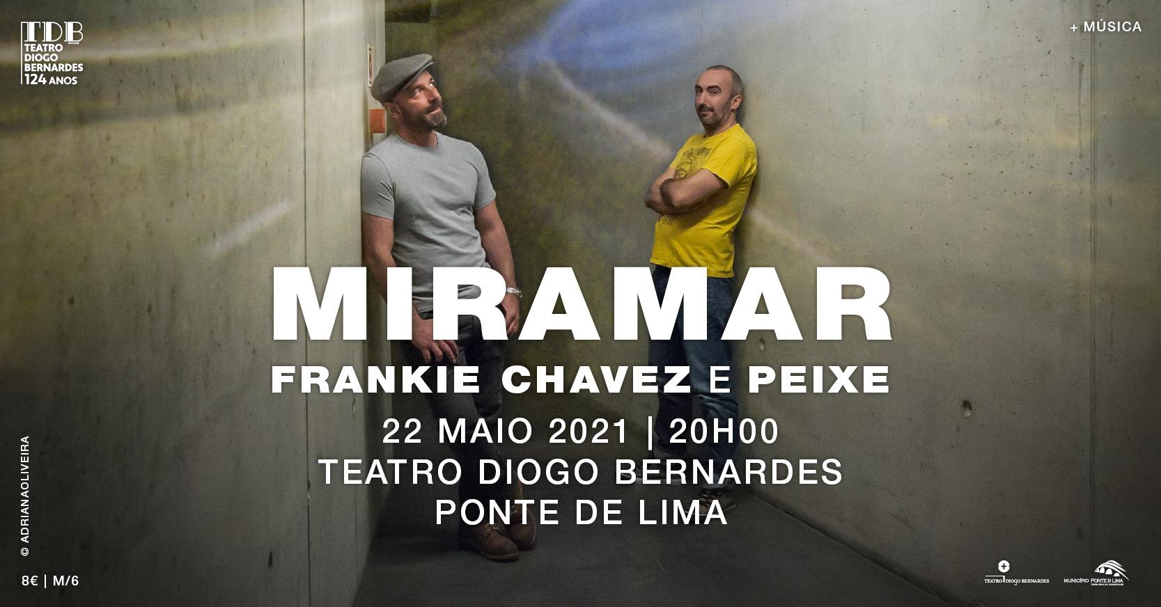 Miramar | Frankie Chavez e Peixe - Teatro Diogo Bernardes | Ponte de Lima