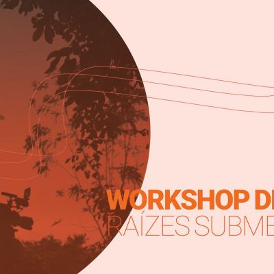 WORKSHOP CINEMA - Raízes Submersas OPEN CALL