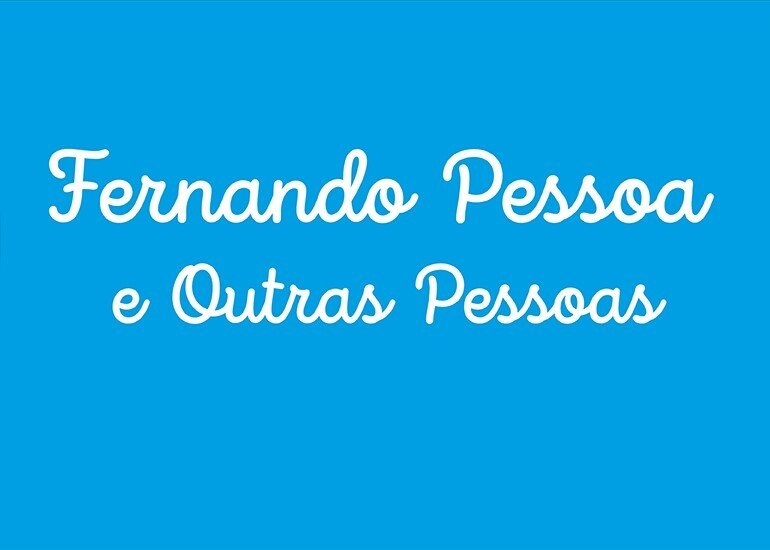 FERNANDO PESSOA E OUTRAS PESSOAS – CICLO DE CONFERÊNCIAS