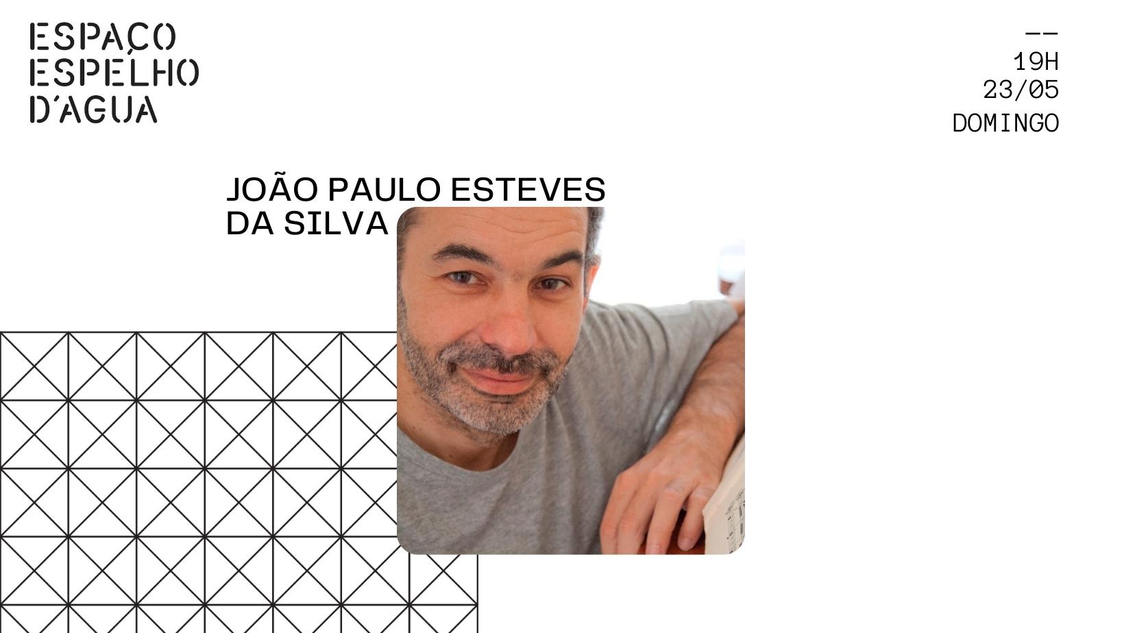 João Paulo Esteves da Silva no Espaço Espelho D'Água