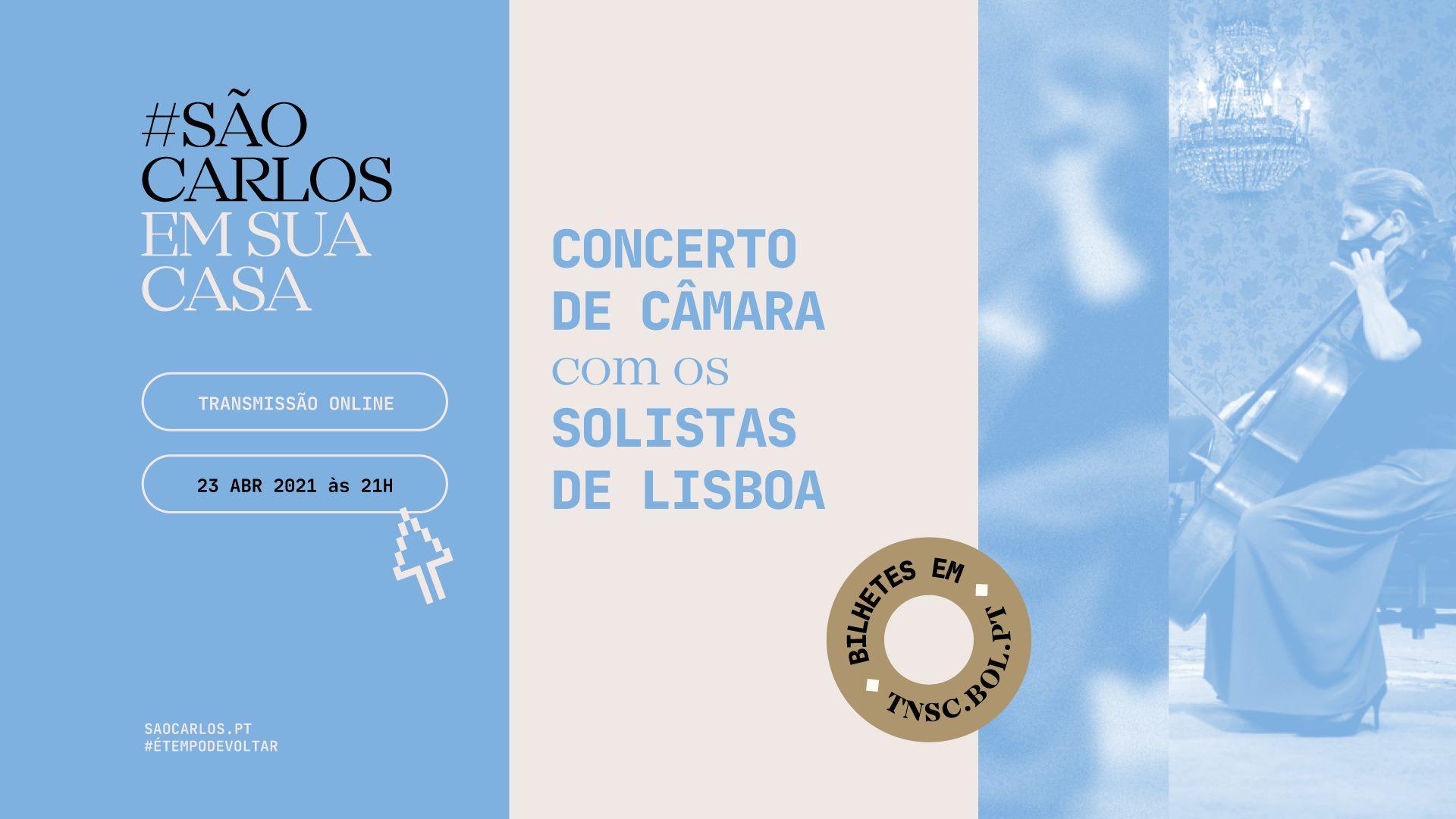 Sala online do Teatro Nacional de São Carlos em tnsc.bol.pt Concerto de Câmara — Solistas de Lisboa