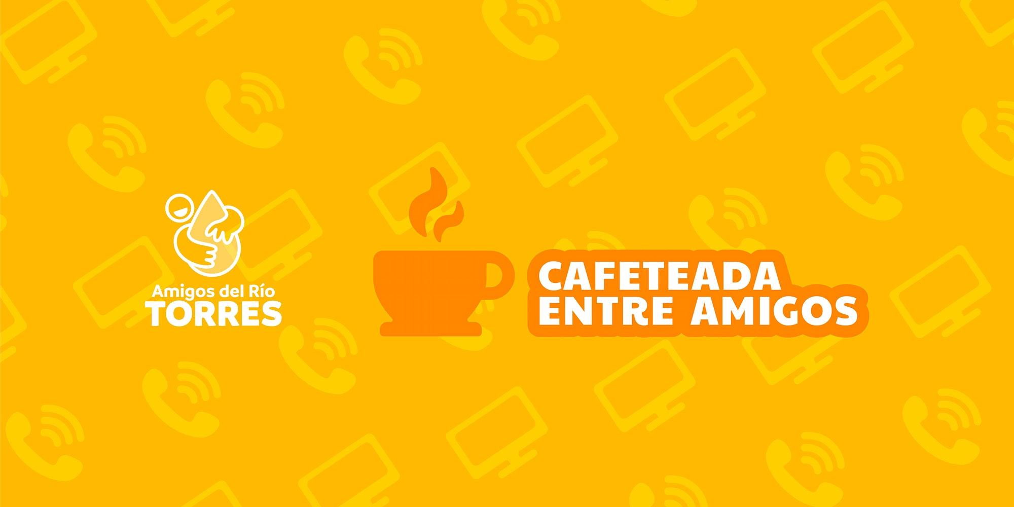 Cafeteada entre Amigos: Rescatar un Río sí es posible