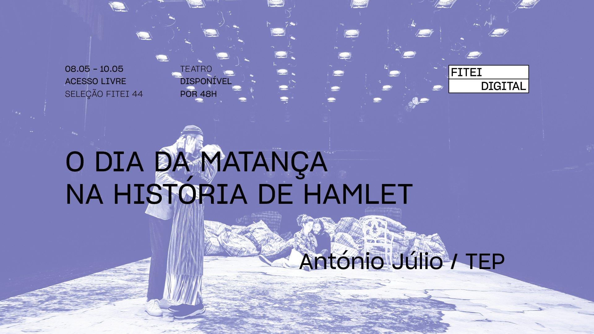 O Dia da matança na história de Hamlet • BERNARD MARIE-KOLTÈS / ANTÓNIO JÚLIO / TEP | FITEI Digital
