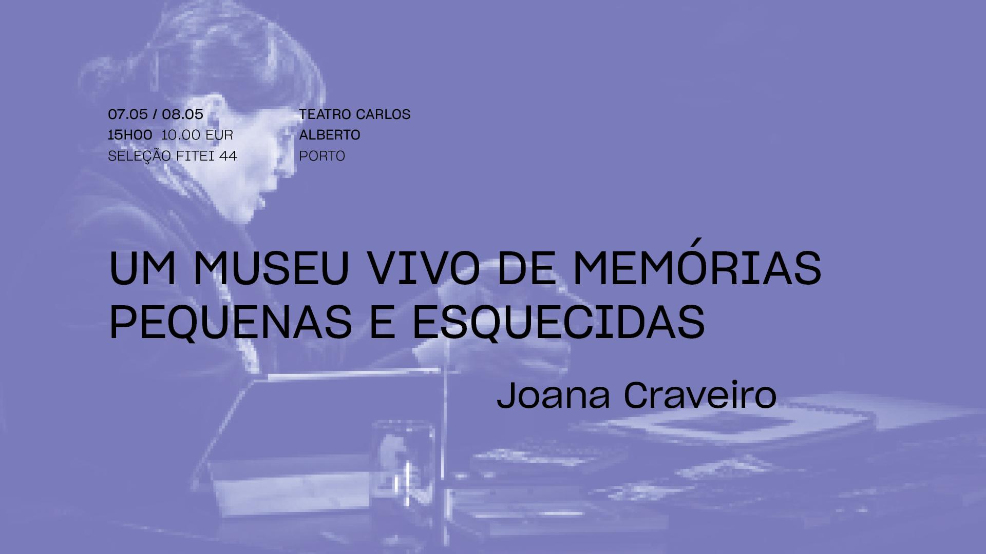 Um Museu Vivo de Memórias Pequenas e Esquecidas •  JOANA CRAVEIRO   FITEI 2021