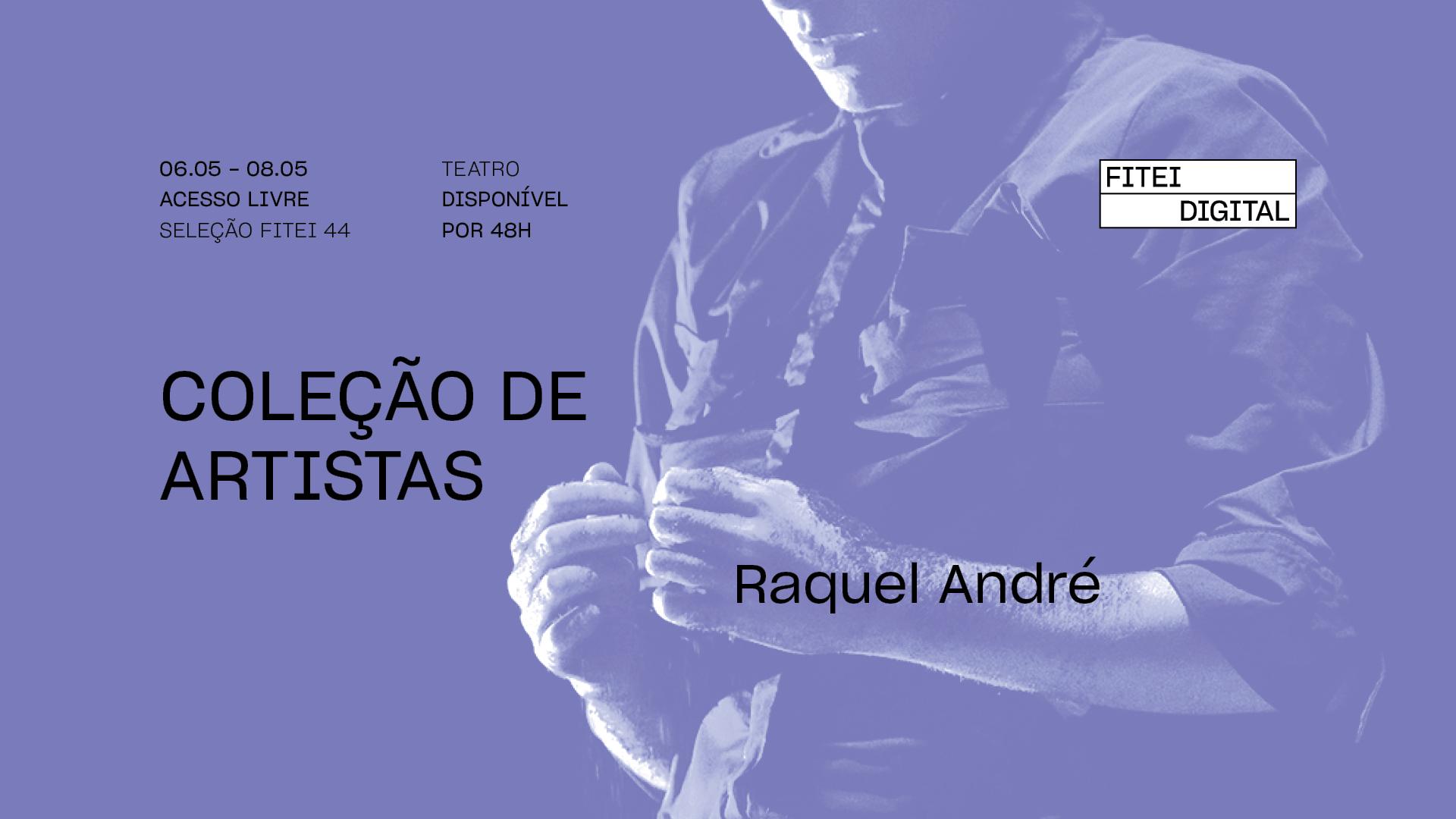 Coleção de Artistas • RAQUEL ANDRÉ   FITEI Digital
