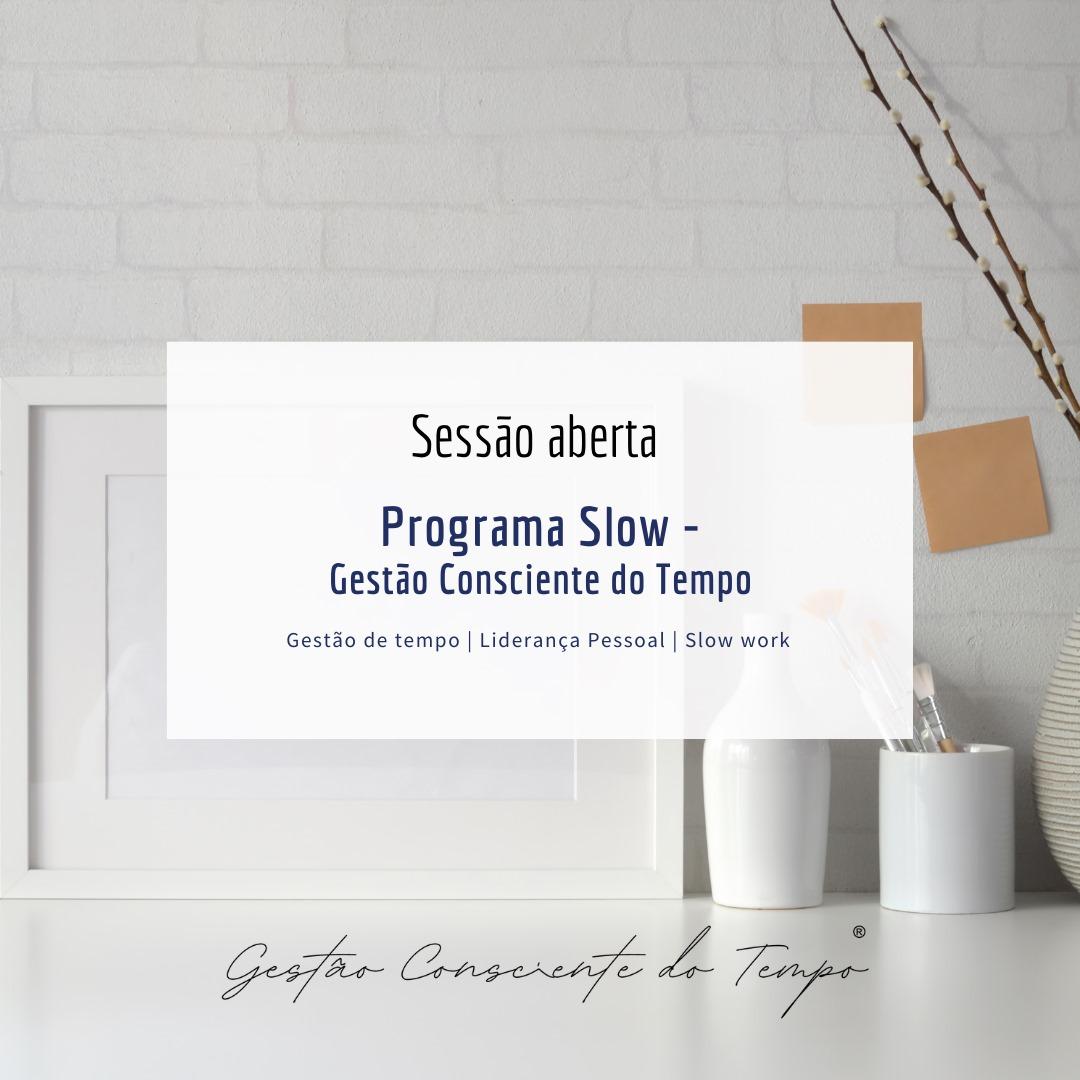 Programa SLOW - Gestão Consciente do Tempo | Sessão aberta