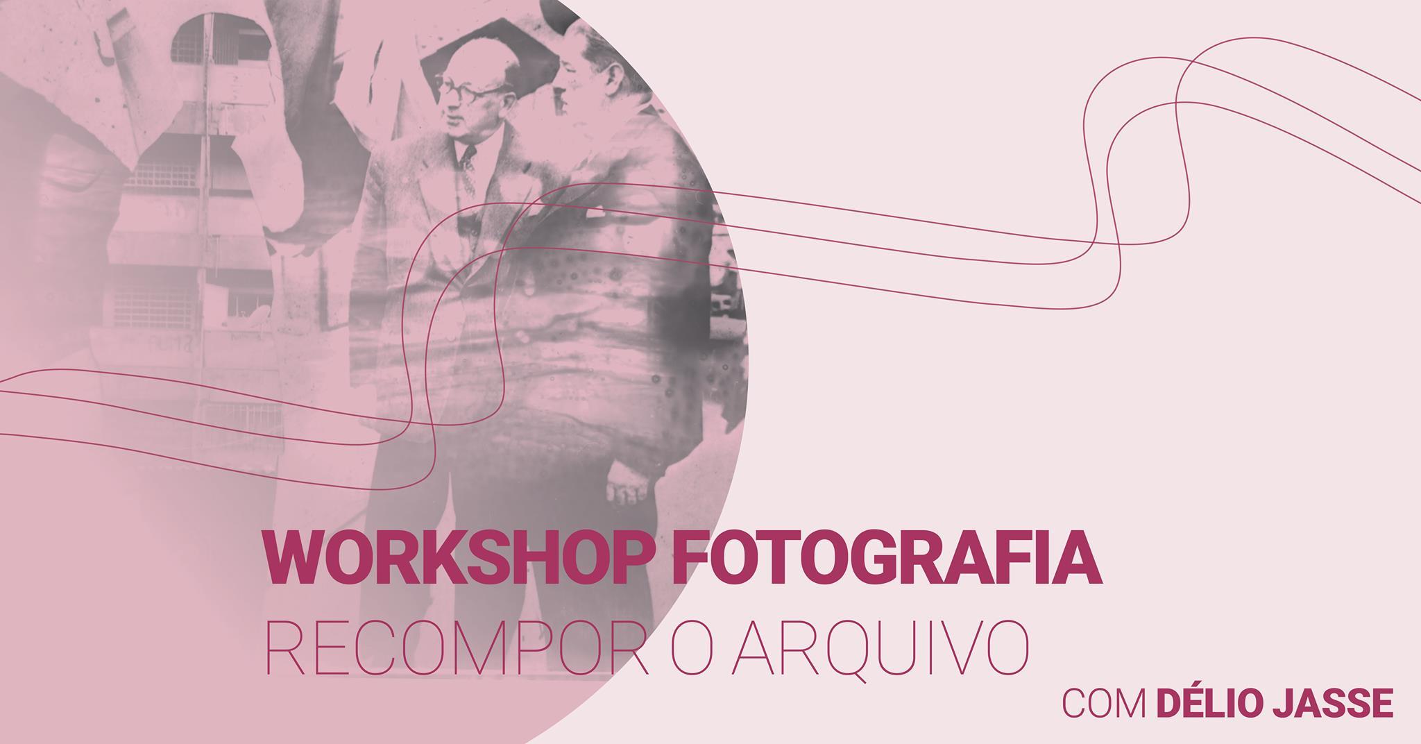 WORKSHOP FOTOGRAFIA - Recompor o Arquivo OPEN CALL