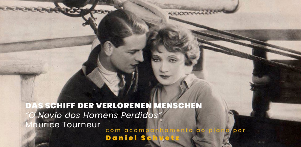 O Navio dos Homens Perdidos, de Maurice Tourneur   com acompanhamento ao piano por Daniel Schvetz