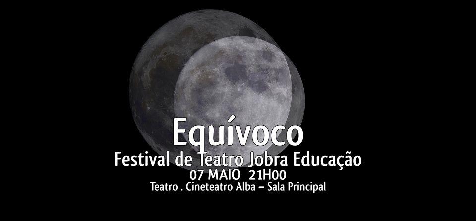 Equívoco - Festival de Teatro da Jobra Educação