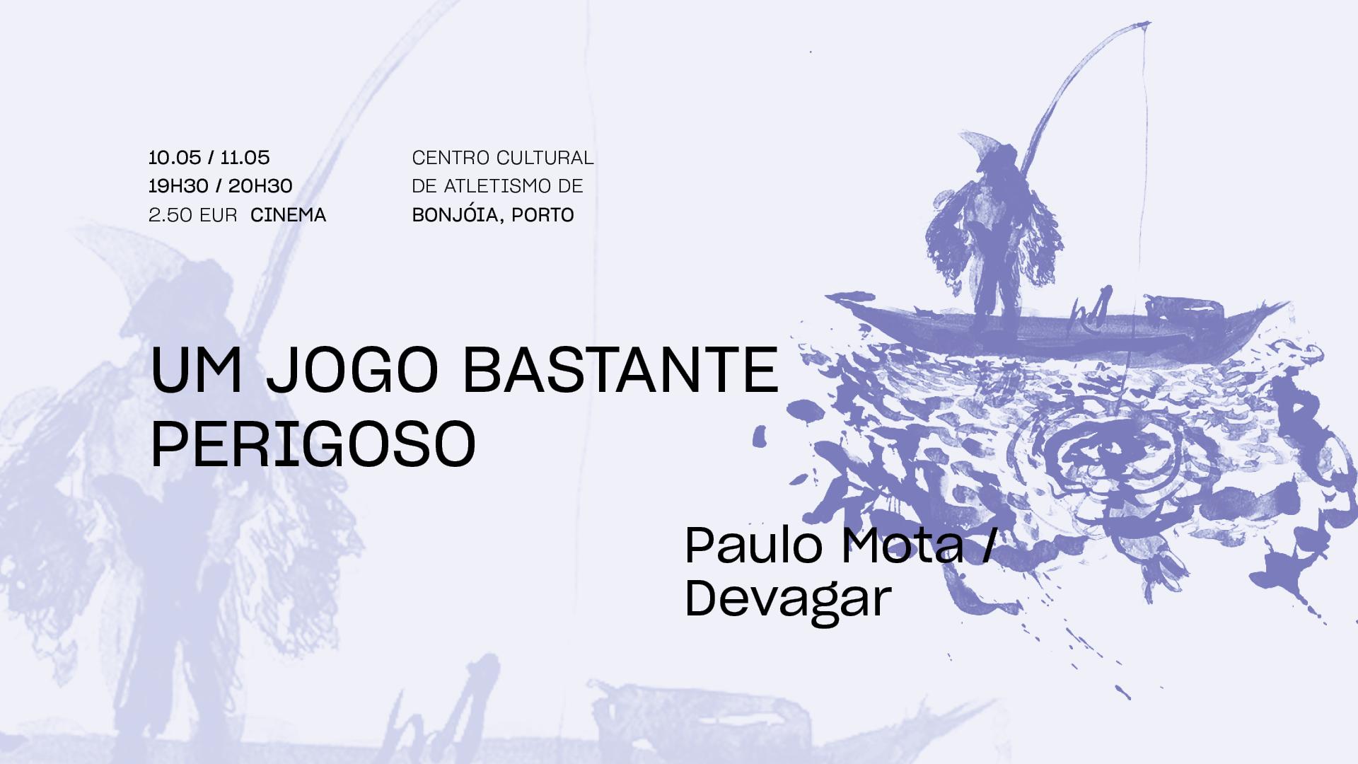Um jogo bastante perigoso • PAULO MOTA / DEVAGAR • Estreia   FITEI 2021