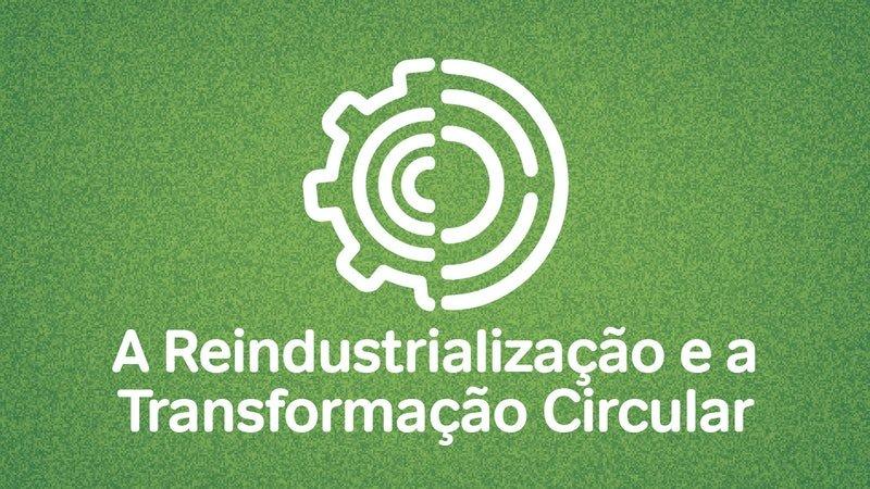 A Reindustrialização e a Transformação Circular