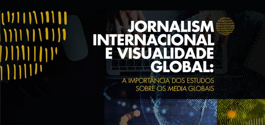 'Jornalismo Internacional e Visualidade Global: a Importância dos Estudos sobre os Media Globais'