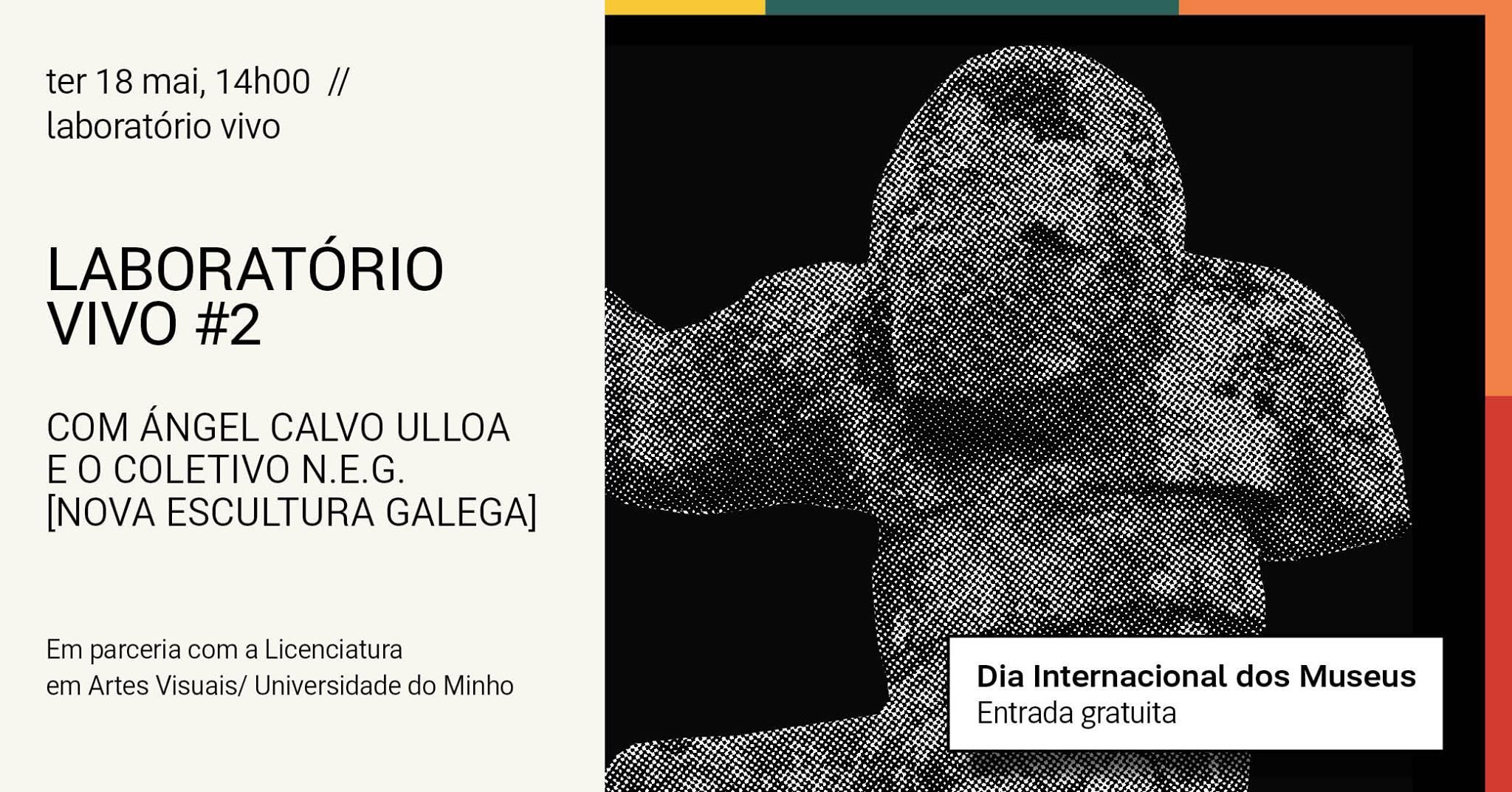 Laboratório Vivo #2/ Com Ángel Calvo Ulloa e o coletivo N.E.G. [Nova Escultura Galega]