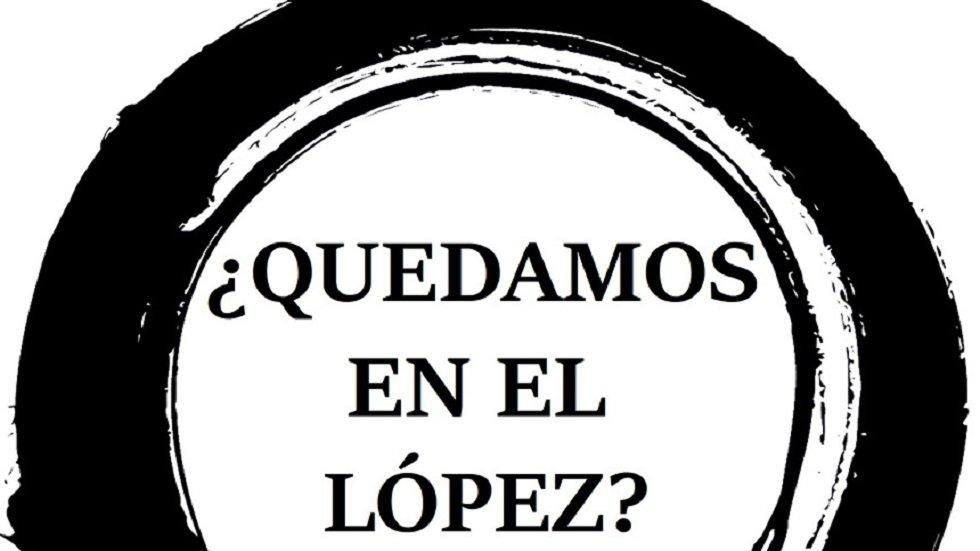 ¿Quedamos en López?