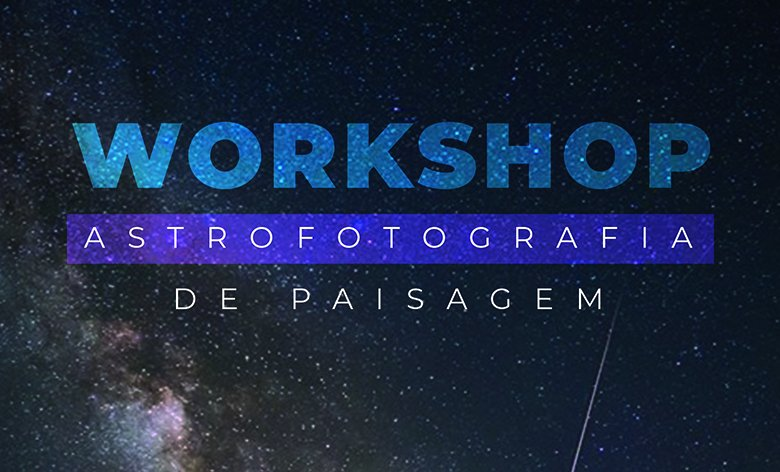 workshop em Astrofotografia de Paisagem