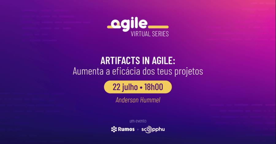 Agile Virtual Series - Artifacts in Agile: Aumenta a Eficácia dos Teus Projetos
