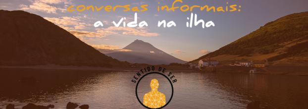 Conversas Informais: A Vida na Ilha