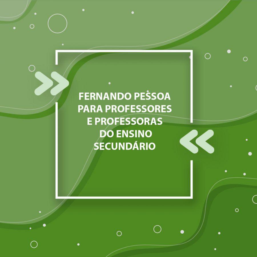 Fernando Pessoa para professores e professoras do ensino secundário